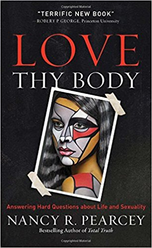 "Review of ""Love Thy Body"" by Nancey Pearcey"
